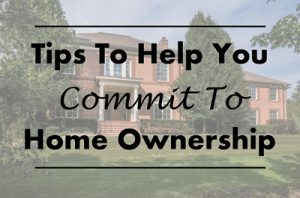 Featured_Tips To Help You Commit To Home Ownership